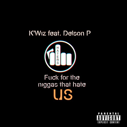 K'Wiz Feat. Delson P - Fuck Tor The Niggas That Hate Us