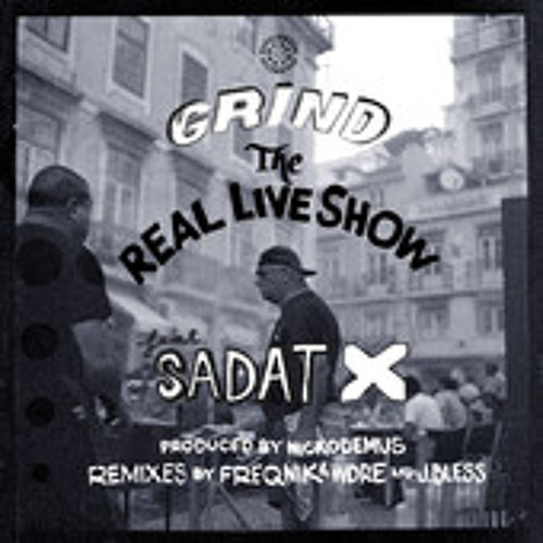 Grind (feat. Sadat X) The Real Live Show Freqnik & WDRE Remix OUT NOW ON ITUNES