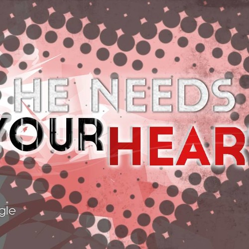 Needs Your Heart (A-Wil)