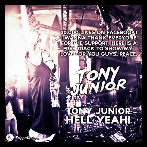 Tony Junior - Hell Yeah! (FREE TRACK) ***OUT NOW ON MY FANPAGE***