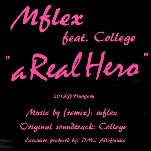 Mflex feat. College & Electric Youth - A Real Hero (remix)