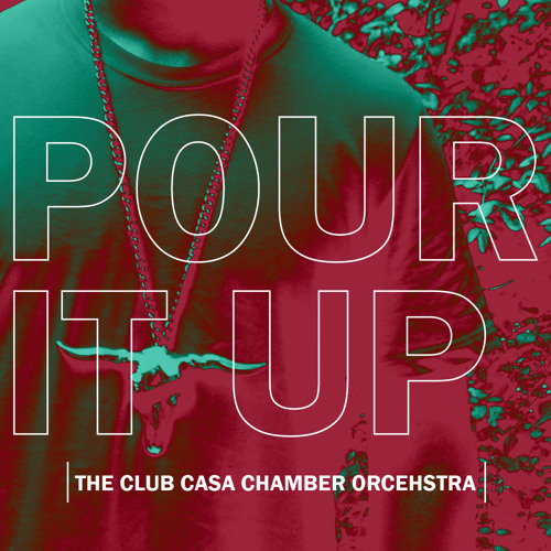 Pour It Up (Rihanna Cover) feat. the Clubcasa Chamber Orchestra
