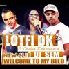 Lotfi Dk Et Cheba Zahouania Feat Dj Sem -  Welcome To My Bled