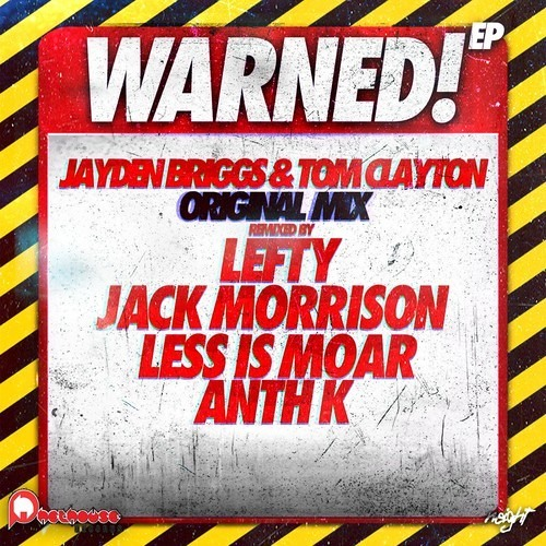 Jayden Briggs & Tom Clayton - Warned! (Lefty Remix) OUT NOW!