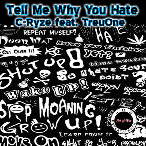 """Tell Me Why You Hate"" - C-Ryze feat. TreuOne"