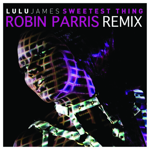 Lulu James - Sweetest Thing (Robin Parris Remix)