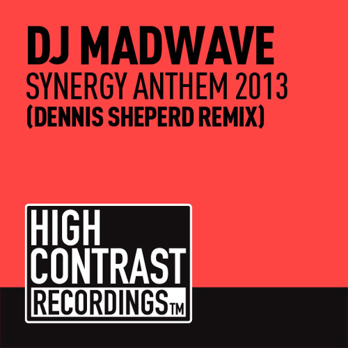 DJ Madwave - Synergy Anthem 2013 (Dennis Sheperd Remix) (Out Now) [High Contrast Recordings]