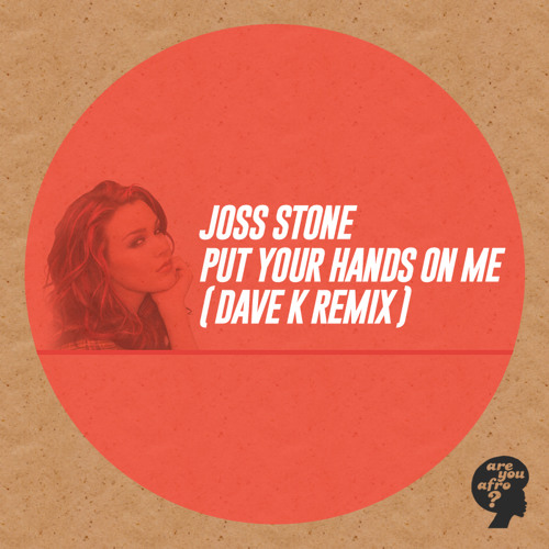 Joss Stone - Put Your Hands On Me (Dave K Remix)
