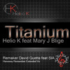 TITANIUM - HELIO K feat Mary J Blige remaker David Guetta feat SIA (Remember Harmony Extended Vs)