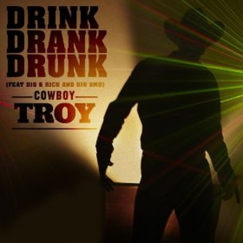 Cowboy Troy - Drink Drank Drunk (feat Big & Rich and Big Smo)