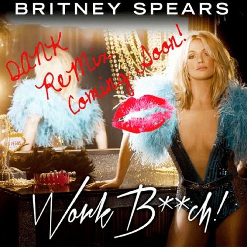 Britney Spears - Work Bitch (DANK Remix) * {RCA}