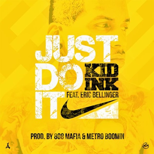Kid Ink - Just Do It feat Eric Bellinger (Prod by 808 Mafia & Metro Boomin)