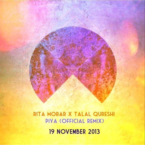Piya (Official Remix) - Rita Morar and Talal Qureshi