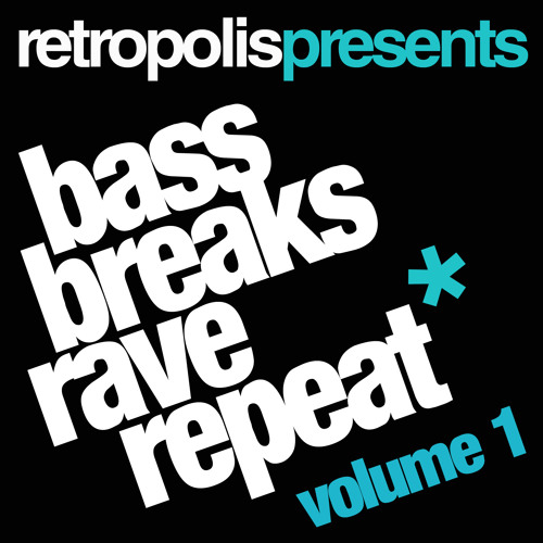 RETROPOLIS - BASS, BREAKS, RAVE, REPEAT - VOL 1 - *FREE DOWNLOAD*