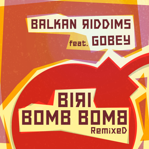 BALKAN RIDDIMS FEAT.GOBEY-BIRI BOMB BOMB (WAGGLES REMIX) Free DL