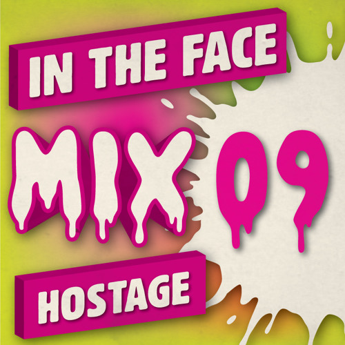 Hostage - In The Face Mix #009