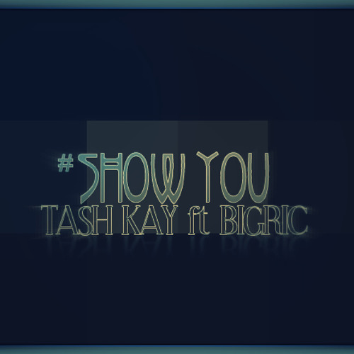 Tash - Kay Ft  BigRic - Show You (Remix) by BigRic® | Big
