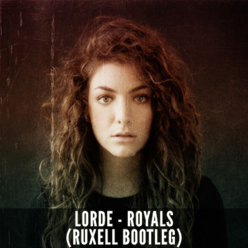 Lorde - Royals (Ruxell Bootleg)