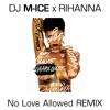 DJ M-ICE x RIHANNA No Love Allowed Remix