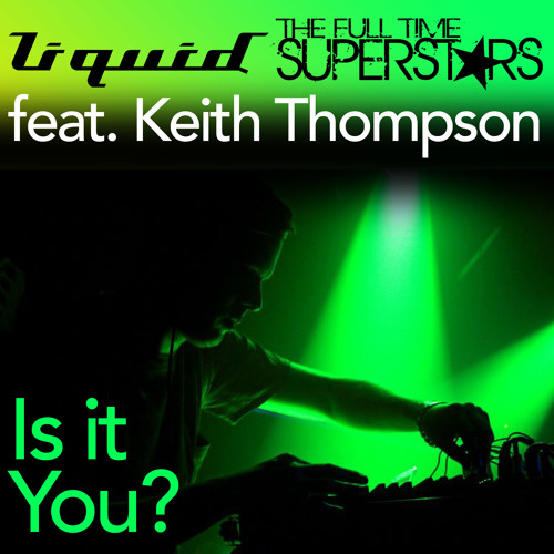 Liquid vs The Full Time Superstars ft. Keith Thompson - Is It You (Anthony Atcherley Mix)