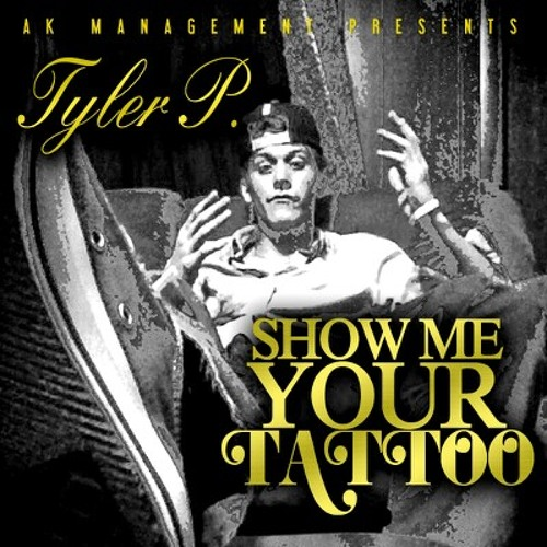 Tyler P- Show Me Your Tattoo