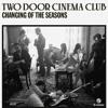 Two Door Cinema Club - Changing Of The Seasons (Francesco Rossi Remix)