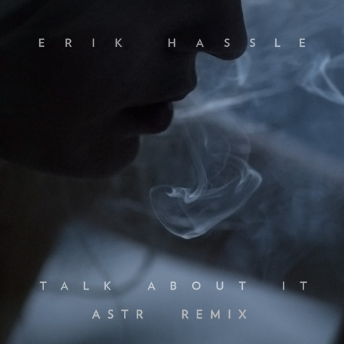 """Erik Hassle - """"Talk About It (ASTR Remix)"""""""