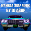 YG - My Nigga (Trap Remix by DJ ASAP)