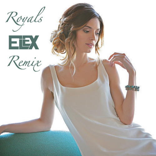 Lorde - Royals (Elex Remix)
