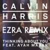 Calvin Harris - Thinking about you ( EZRA REMIX ) *FREE DOWNLOAD*