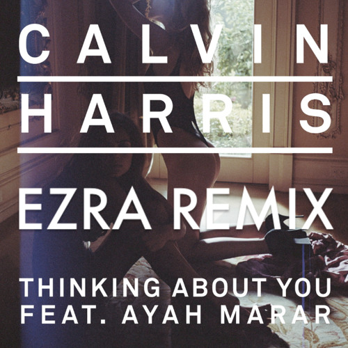 Calvin Harris - Thinking about you ( EZRA REMIX ) *FREE DOWNLOAD*