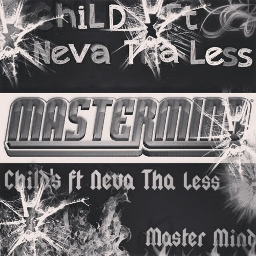 CHILDS FT NEVA THA LESS - MASTER MIND