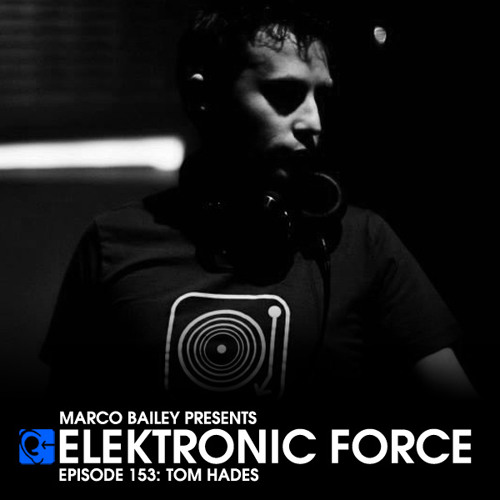 Elektronic Force Podcast 153 with Tom Hades