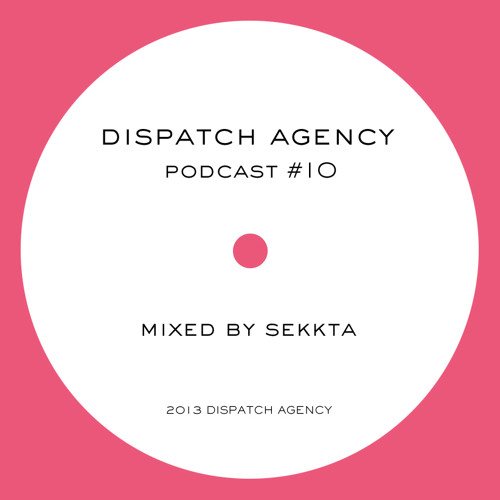 Dispatch Agency Podcast #10 - Mixed by Sekkta
