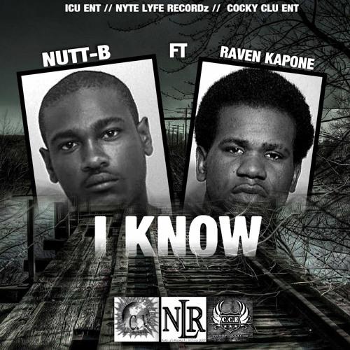 "NUTT B ft RAVEN KAPONE ""I KNOW"""