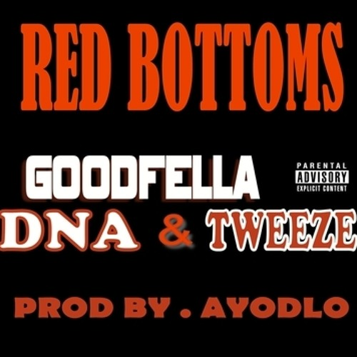 RED BOTTOMS - GOODFELLA  Ft. @LifeOfDNA - @TWEEZE PROD BY AYODLO