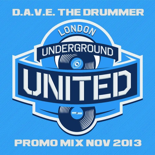 D.A.V.E. The Drummer London Underground United Nov 2013 Promo Mix