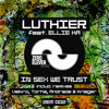 Luthier feat. Ellie K - In Sex We Trust (Velkro Rmx) OUT NOW!!!