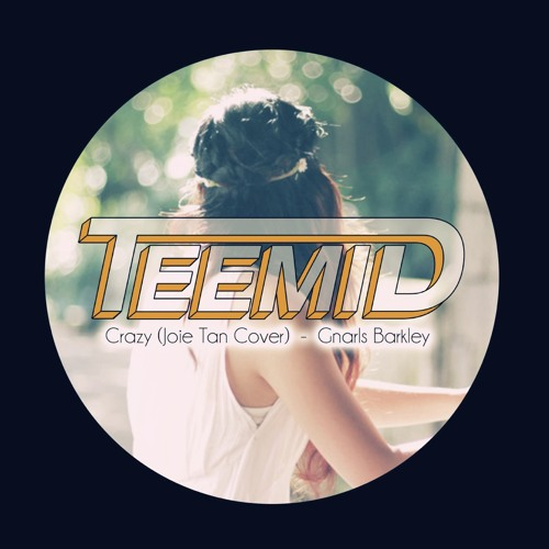 Gnarls Barkley Crazy (TEEMID & Joie Tan Cover)