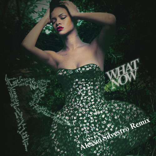 Rihanna - What Now (Alessio Silvestro Remix)