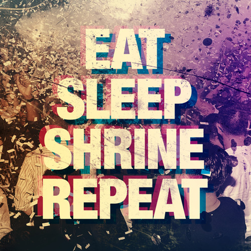 EAT. SLEEP. SHRINE. REPEAT.
