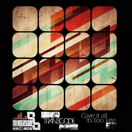 Transcode - Give it all / Its too late EP