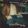 Gorgeous Bully - Sinking Feeling