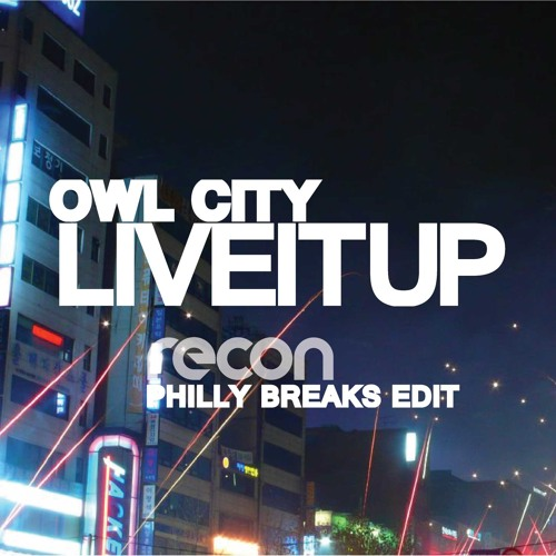 Owl City - Live It Up (Recon-Philly-Breaks-Edit)-2013