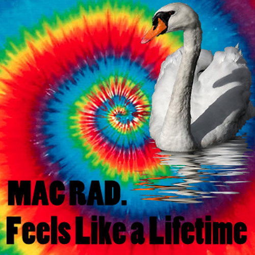 Mac Rad - Feels Like A Lifetime