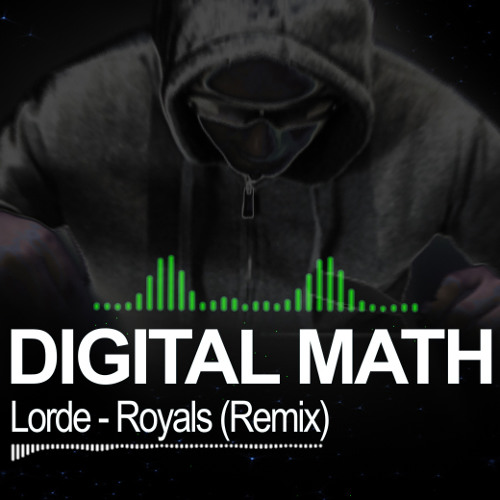 Lorde-Royals (Digital Math Remix)
