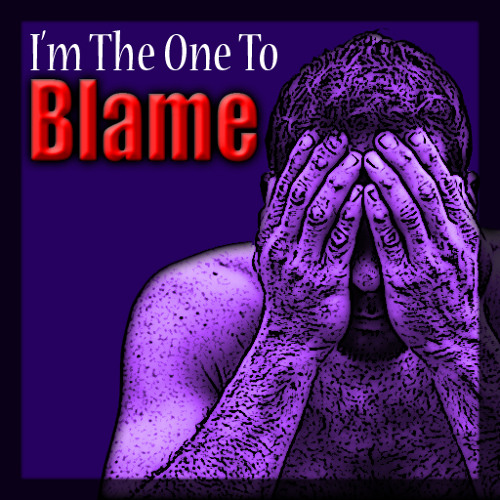 I'm The One To Blame