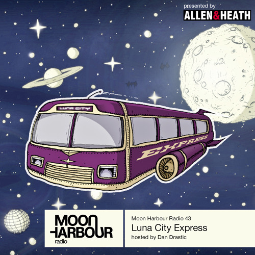 Moon Harbour Radio 43: Luna City Express, hosted by Dan Drastic