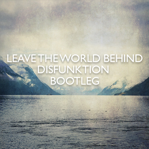 Leave The World Behind (Disfunktion Bootleg)