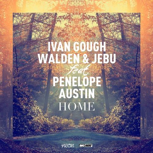 Ivan Gough, Walden & Jebu feat. Penelope Austin - Home (Original Mix) [Neon Records]